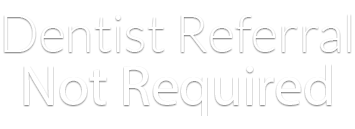 Dentist referral not required